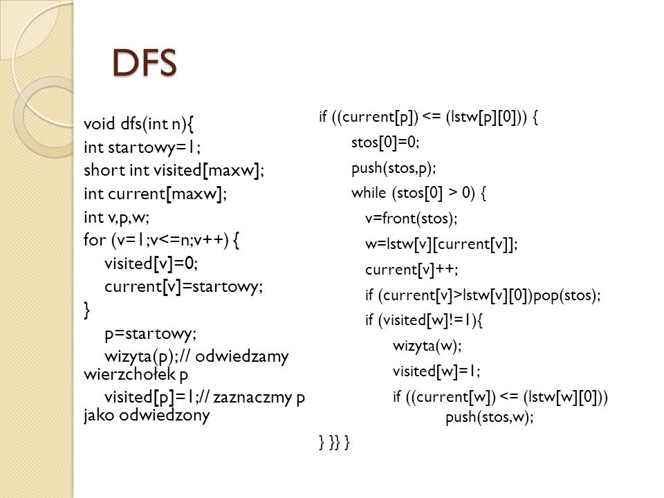 DFS void dfs(int n){ int startowy=1; short int visited[maxw];
